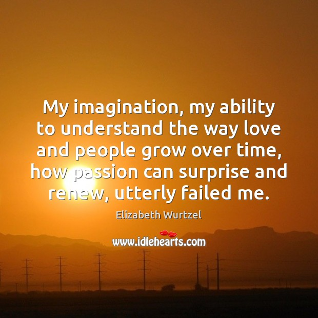 My imagination, my ability to understand the way love and people grow Image