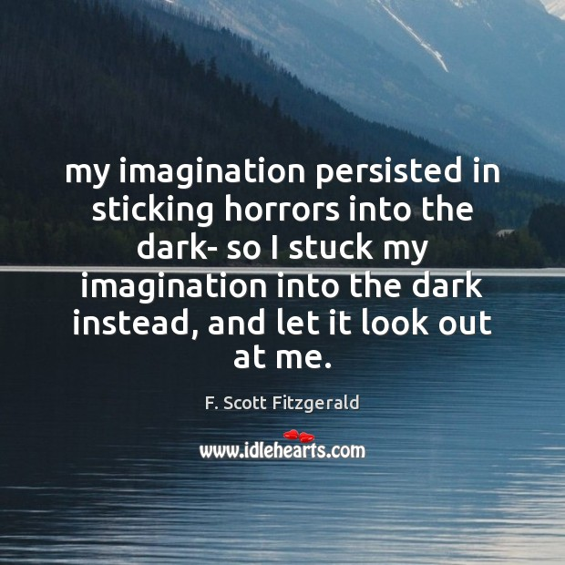 Image, My imagination persisted in sticking horrors into the dark- so I stuck