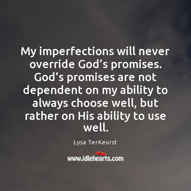My imperfections will never override God's promises. God's promises are Lysa TerKeurst Picture Quote