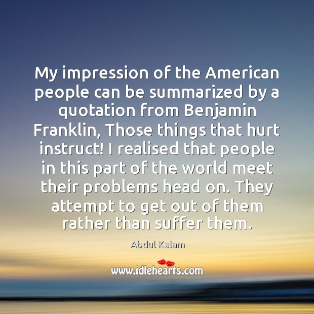 My impression of the American people can be summarized by a quotation Image