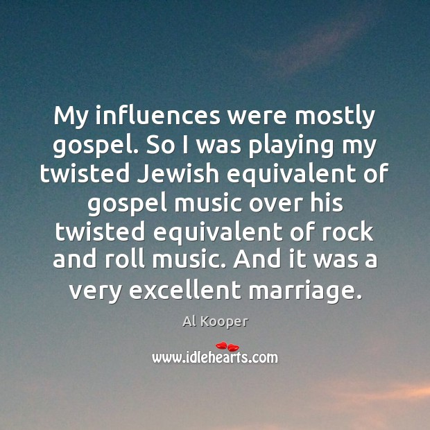 Image, My influences were mostly gospel. So I was playing my twisted Jewish