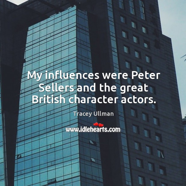Image, My influences were peter sellers and the great british character actors.