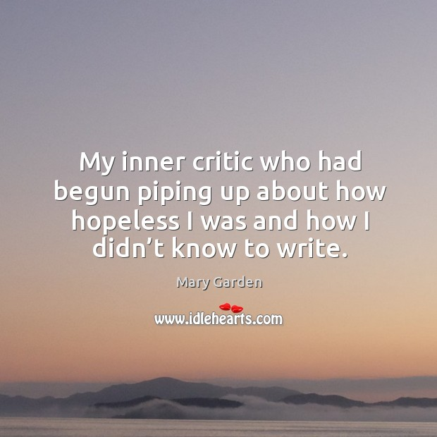 My inner critic who had begun piping up about how hopeless I was and how I didn't know to write. Image