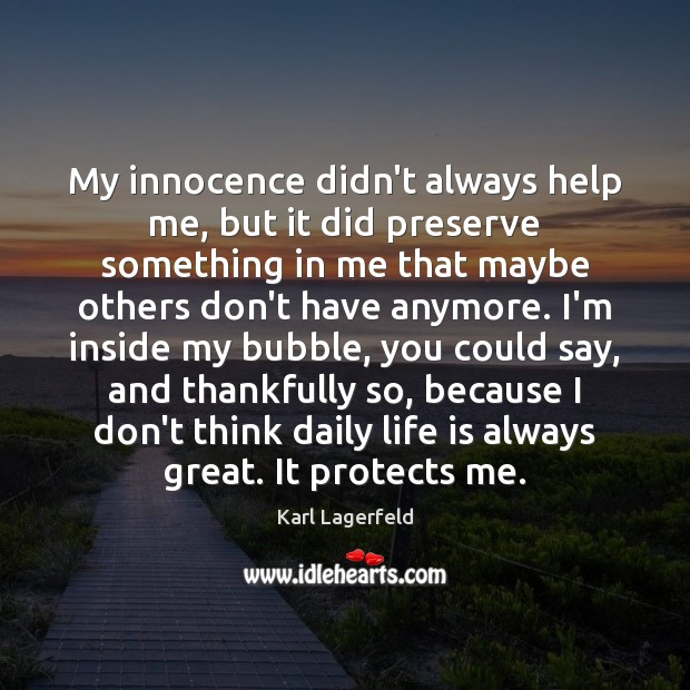 My innocence didn't always help me, but it did preserve something in Karl Lagerfeld Picture Quote