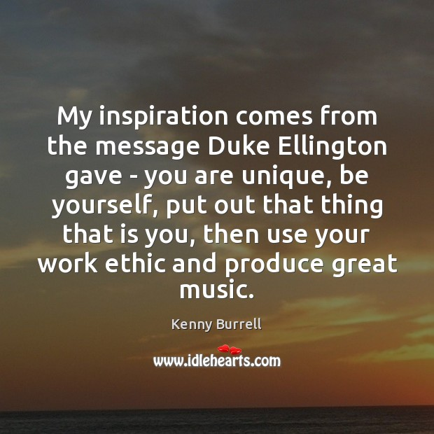 My inspiration comes from the message Duke Ellington gave – you are Be Yourself Quotes Image