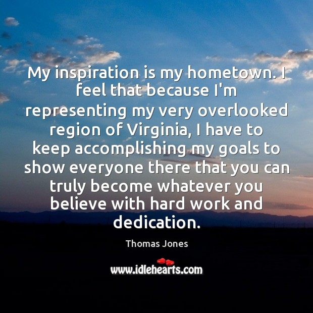 My inspiration is my hometown. I feel that because I'm representing my Image
