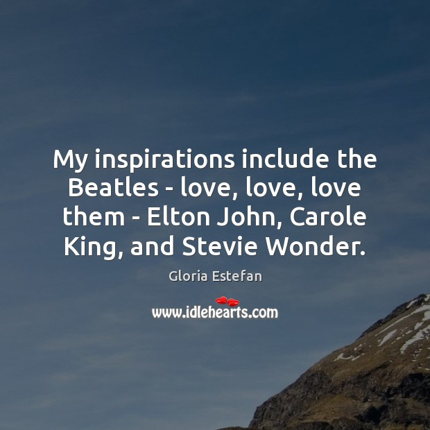 Image, My inspirations include the Beatles – love, love, love them – Elton