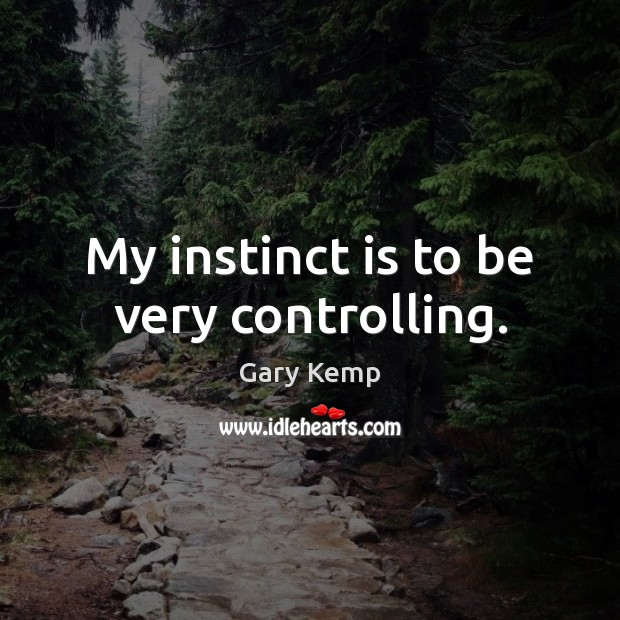 Image, My instinct is to be very controlling.