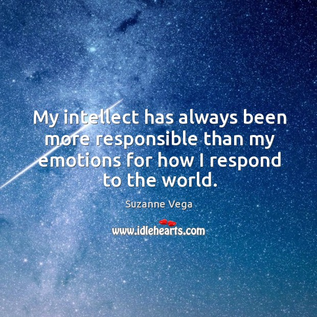 Image, My intellect has always been more responsible than my emotions for how I respond to the world.