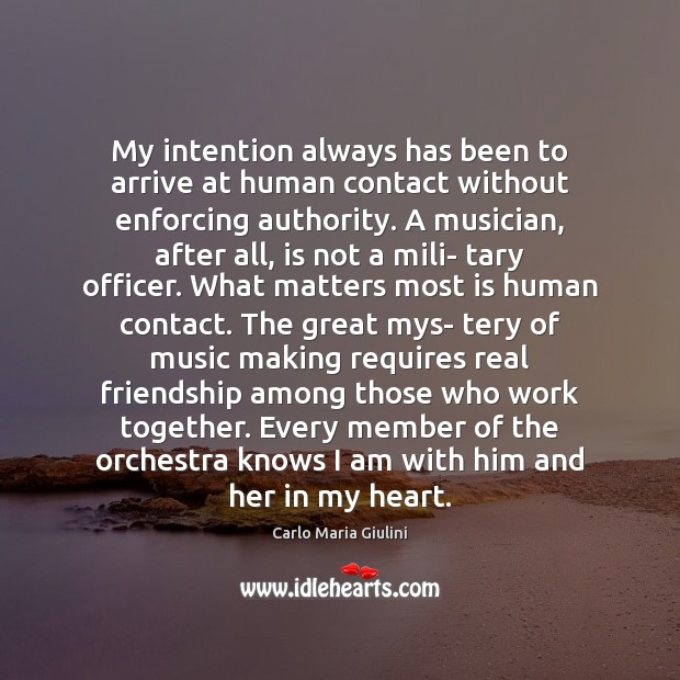 My intention always has been to arrive at human contact without enforcing Real Friends Quotes Image
