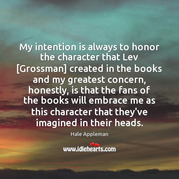 My intention is always to honor the character that Lev [Grossman] created Image