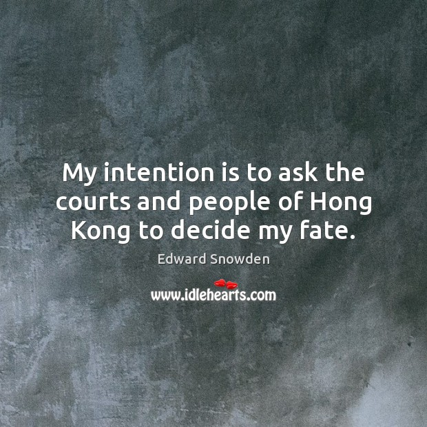 My intention is to ask the courts and people of Hong Kong to decide my fate. Image