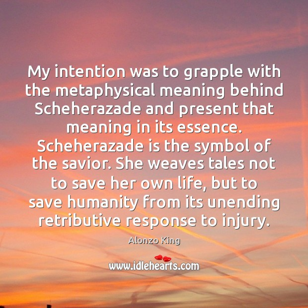 Image, My intention was to grapple with the metaphysical meaning behind Scheherazade and