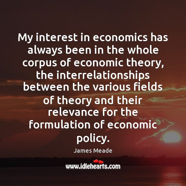 Image, My interest in economics has always been in the whole corpus of