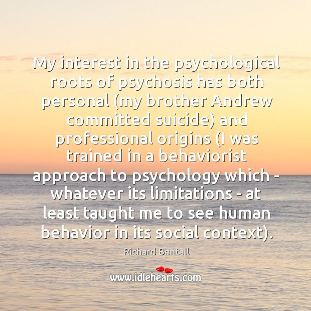 My interest in the psychological roots of psychosis has both personal (my Image
