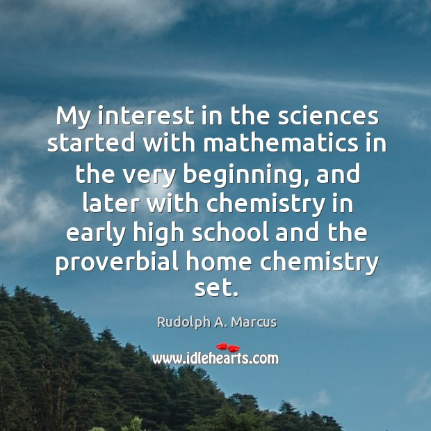 Image, My interest in the sciences started with mathematics in the very beginning, and later with chemistry