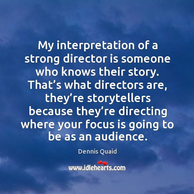 Image, My interpretation of a strong director is someone who knows their story.