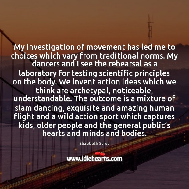 Image, My investigation of movement has led me to choices which vary from