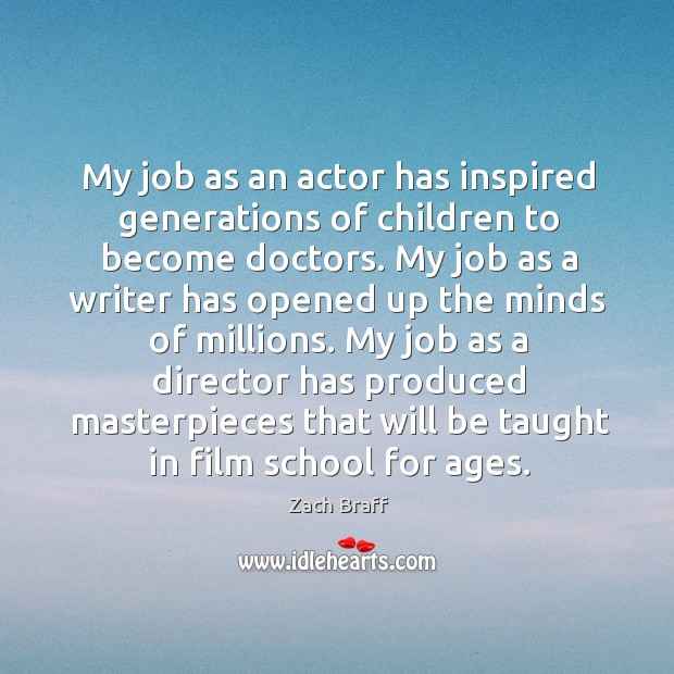 My job as an actor has inspired generations of children to become Image