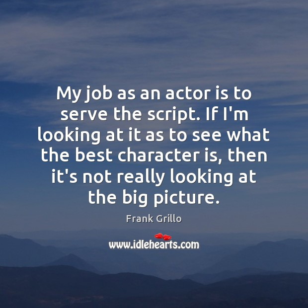 Image, My job as an actor is to serve the script. If I'm
