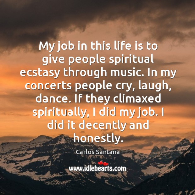 My job in this life is to give people spiritual ecstasy through music. Image