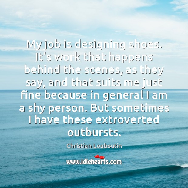 My job is designing shoes. It's work that happens behind the scenes, Image