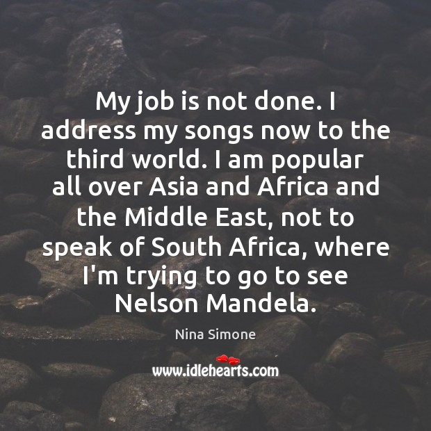 Nina Simone Picture Quote image saying: My job is not done. I address my songs now to the