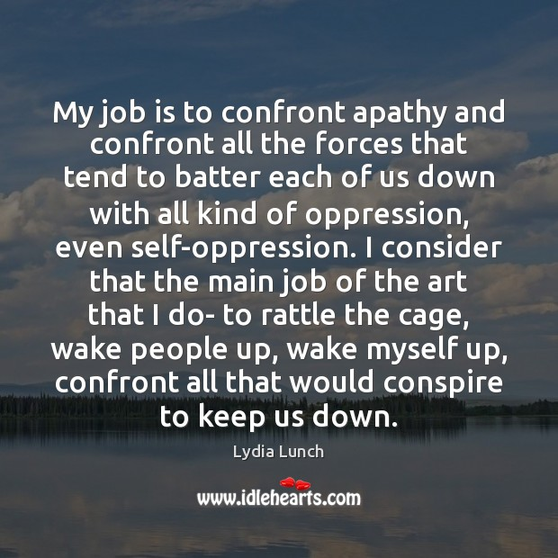 Image, My job is to confront apathy and confront all the forces that