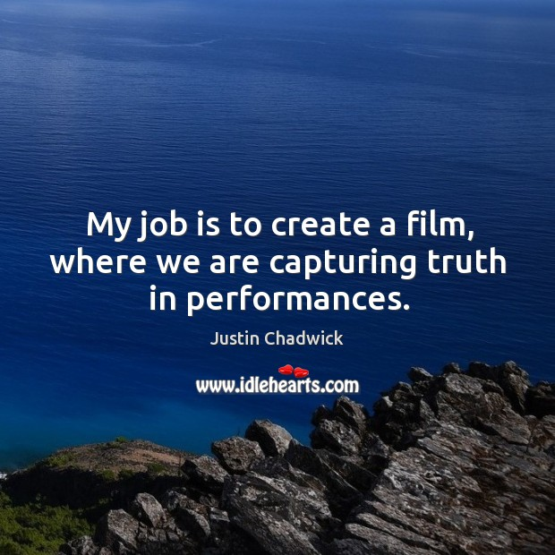 My job is to create a film, where we are capturing truth in performances. Image
