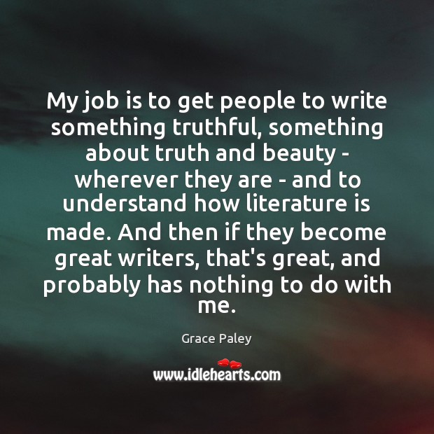 My job is to get people to write something truthful, something about Grace Paley Picture Quote