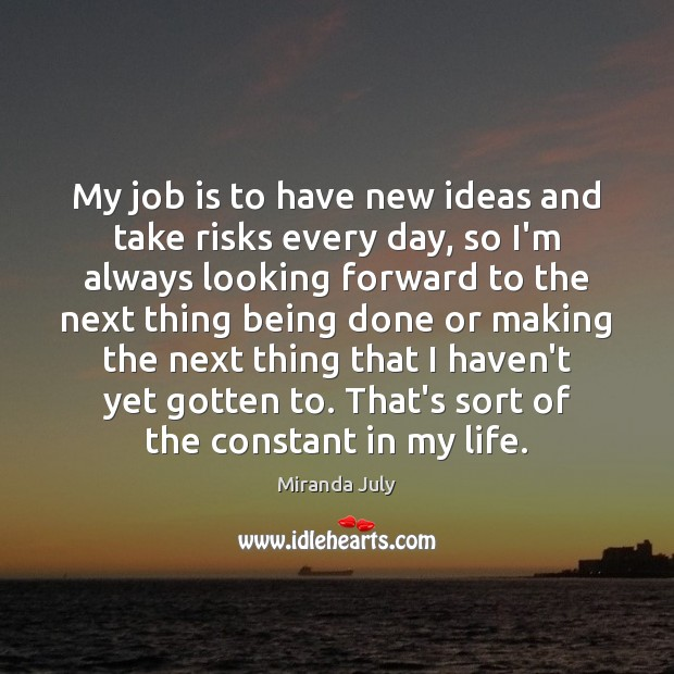 Image, My job is to have new ideas and take risks every day,