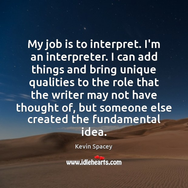My job is to interpret. I'm an interpreter. I can add things Image