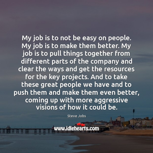 My job is to not be easy on people. My job is Image