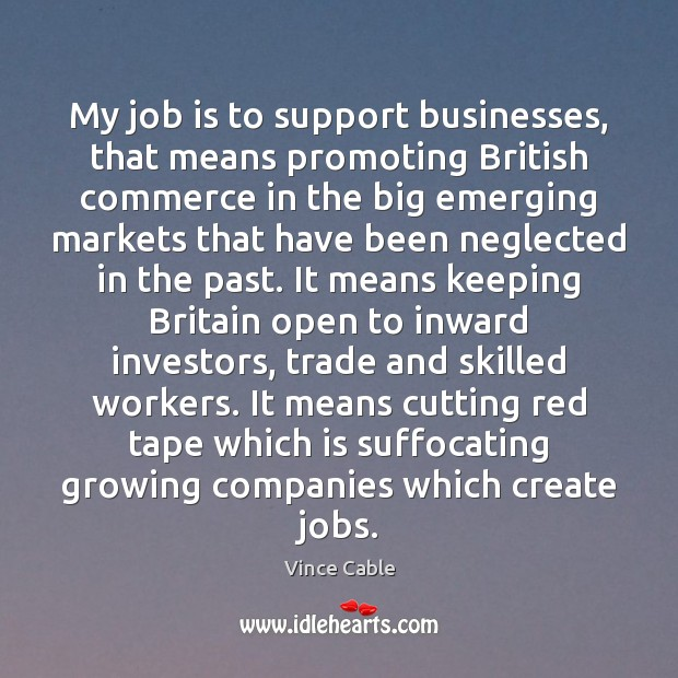 Image, My job is to support businesses, that means promoting British commerce in