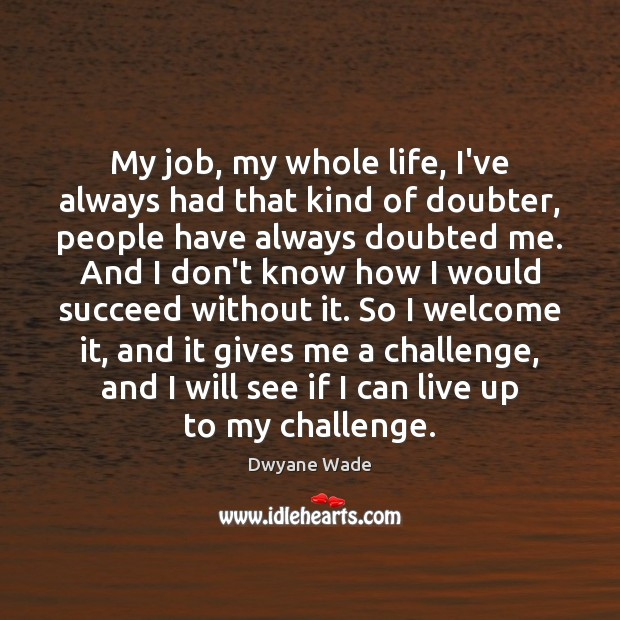 My job, my whole life, I've always had that kind of doubter, Image