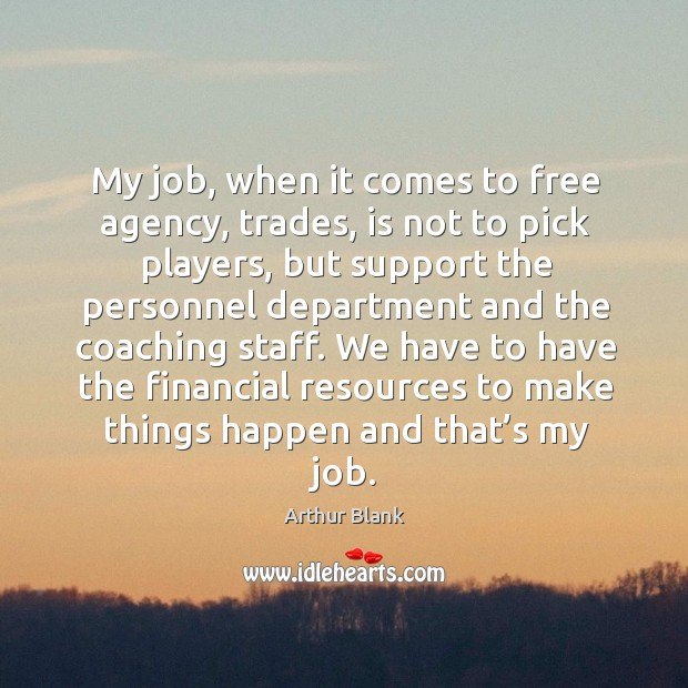 Image, My job, when it comes to free agency, trades, is not to pick players, but support