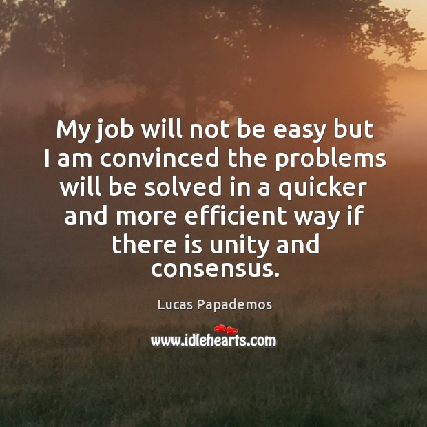 My job will not be easy but I am convinced the problems will be solved Image
