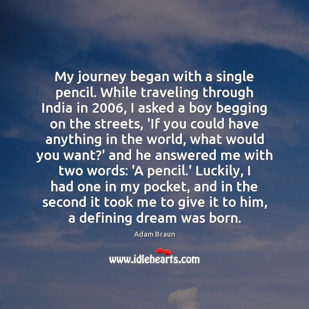 Image, My journey began with a single pencil. While traveling through India in 2006,