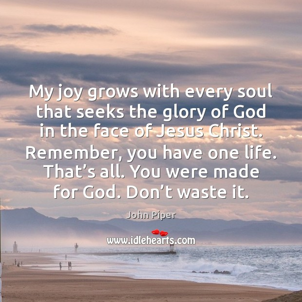 My joy grows with every soul that seeks the glory of God John Piper Picture Quote