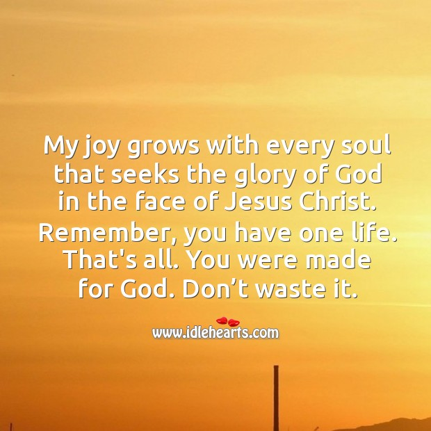 My joy grows with every soul that seeks the glory of God. Image
