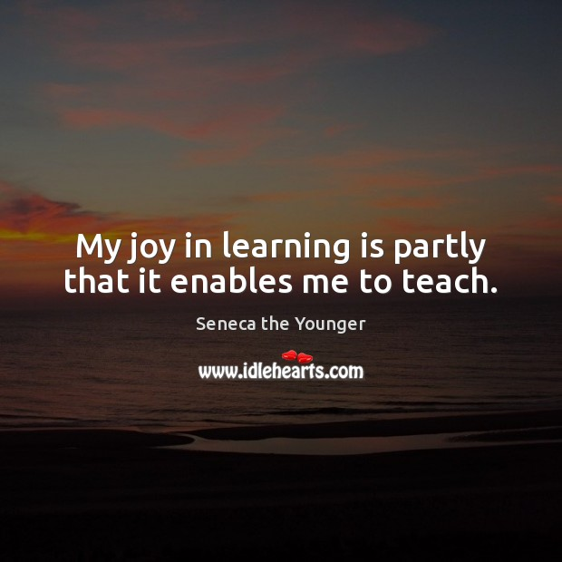 My joy in learning is partly that it enables me to teach. Learning Quotes Image