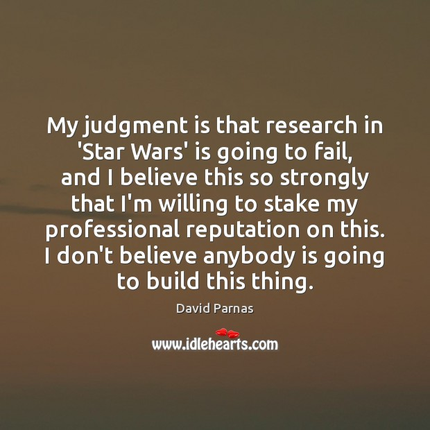 My judgment is that research in 'Star Wars' is going to fail, Fail Quotes Image