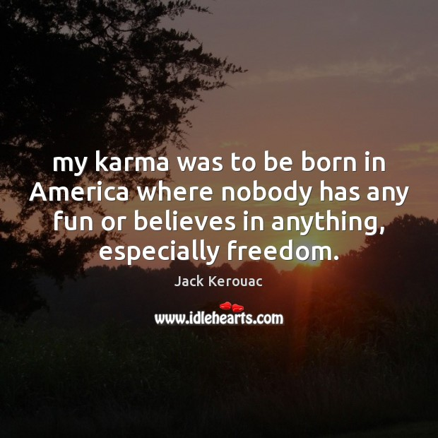My karma was to be born in America where nobody has any Karma Quotes Image