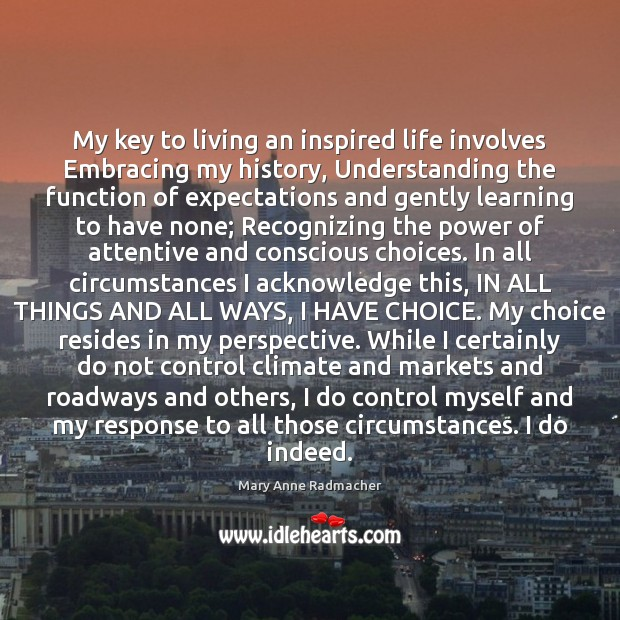My key to living an inspired life involves Embracing my history, Understanding Mary Anne Radmacher Picture Quote
