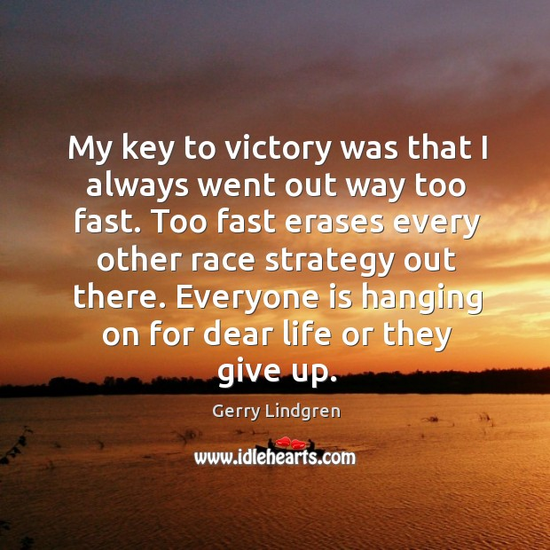 My key to victory was that I always went out way too Image
