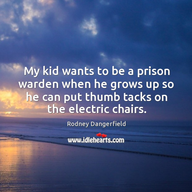 Image, My kid wants to be a prison warden when he grows up