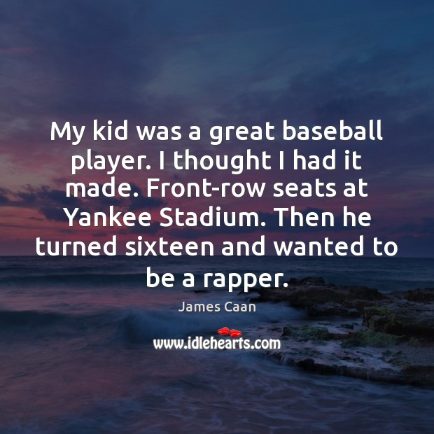 My kid was a great baseball player. I thought I had it James Caan Picture Quote