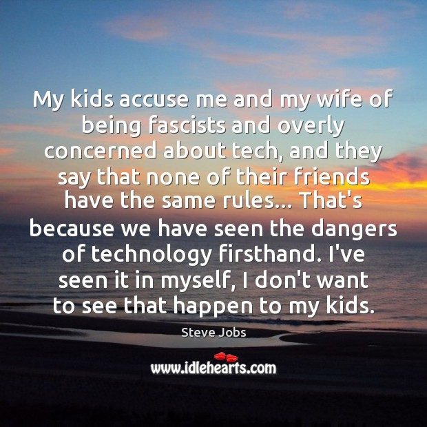 My kids accuse me and my wife of being fascists and overly Steve Jobs Picture Quote