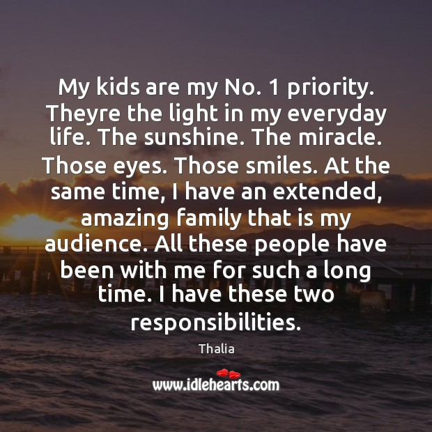 My kids are my No. 1 priority. Theyre the light in my everyday Priority Quotes Image