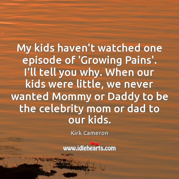 My kids haven't watched one episode of 'Growing Pains'. I'll tell you Image